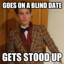 Goes on a blind date Gets stood up - Posh Boy - quickmeme via Relatably.com