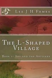The L-Shaped Village, Art and the Artisans by <b>Lee J H Fomes</b> ...
