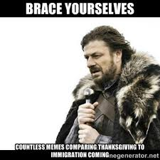 brace yourselves countless memes comparing thanksgiving to ... via Relatably.com