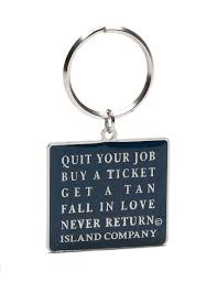 quit your job buy a ticket get a tan fall in love never return quit your job buy a ticket get a tan fall in love never return