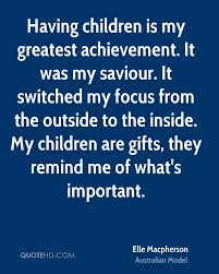 elle macpherson quotes quotehd having children is my greatest achievement it was my saviour it switched my focus
