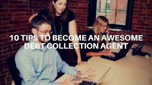 10 tips to become an awesome debt collection agent debt recoveries australia collections agent