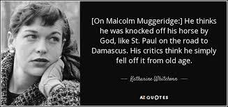 Katharine Whitehorn quote: [On Malcolm Muggeridge:] He thinks he ... via Relatably.com