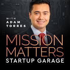 Mission Matters Startup Garage with Adam Torres