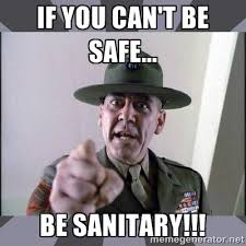 if you can't be safe... Be sanitary!!! - R. Lee Ermey | Meme Generator via Relatably.com