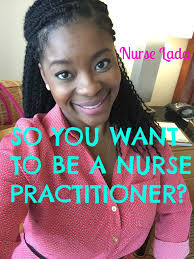 so you want to be a nurse practitioner so you want to be a nurse practitioner