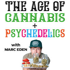 The Age of Cannabis + Psychedelics with Marc Eden