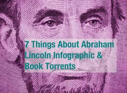 things about abraham lincoln infographic book torrents the book torrents and infographic featuring abraham lincoln
