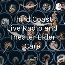 Third Coast Live Radio and Theater Elder Care