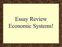 economic systems capitalism mercantilism traditional economy  essay review economic systems components of the regents essay f  facts evidence
