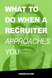what to do when a recruiter approaches you jobzdojo don t freak out when a recruiter approaches you this is a good thing