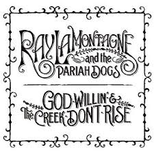 <b>Ray LaMontagne And The</b> Pariah Dogs - God Willin' & The Creek ...