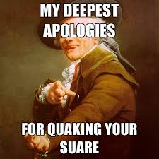 My Deepest Apologies For Quaking Your Suare ● Create Meme via Relatably.com