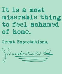 quote from great expectations by charles dickens the highlight it is a most miserable thing to feel ashamed of home great expectations charles