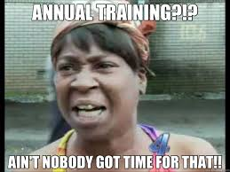 ANNUAL TRAINING?!? AIN'T NOBODY GOT TIME FOR THAT!! - marinenet ... via Relatably.com