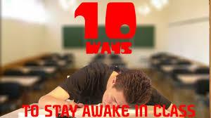 ways to stay awake in class 10 ways to stay awake in class
