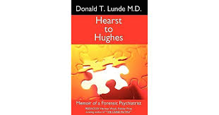 donald t lunde m d hearst to hughes memoir of a forensic psychiatrist