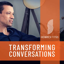 Transforming Conversations with Heinrich Titus