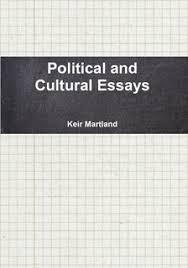 political and cultural essays   keir martlandpolitical and cultural essays  november