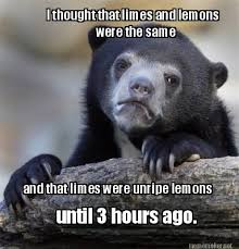 Meme Maker - I thought that limes and lemons were the same and ... via Relatably.com