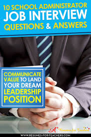 best ideas about school interview questions 10 sample school administrator interview questions and possible answers to help you prepare for your next education leadership job interview