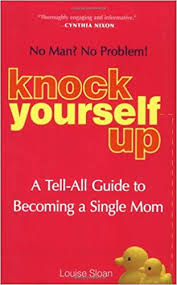 Knock Yourself Up: <b>No Man</b>? <b>No Problem</b>: A Tell-All Guide to ...