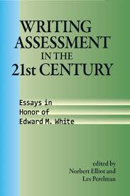 writing assessment in the st century essays in honor of edward  writing assessment in the st century essays in honor of edward m white