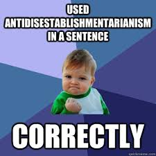 Used antidisestablishmentarianism in a sentence correctly ... via Relatably.com