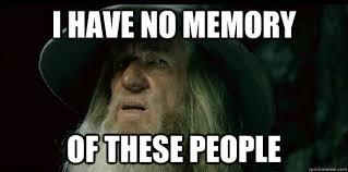 I have no memory Gandalf memes | quickmeme via Relatably.com