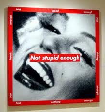 Barbara Kruger, 'Not Stupid Enough' 1997   Libby Georgia via Relatably.com