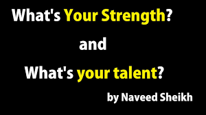 q what s your strength and what s your talent by naveed sheikh q 2 what s your strength and what s your talent by naveed sheikh 10004