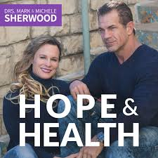 Hope & Health with Drs. Mark & Michele Sherwood