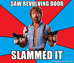 Saw revolving door Slammed it - Chuck Norris | Meme Generator via Relatably.com