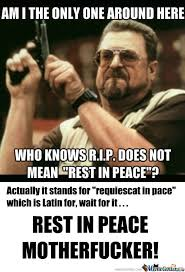 "RMX] Its Not ""rest In Peace"" by rickblackwell - Meme Center via Relatably.com"