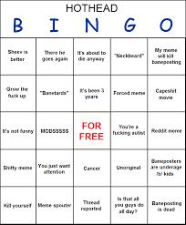 Hothead Bingo | Baneposting | Know Your Meme via Relatably.com