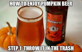 Pumpkin Beers: A Remembrance of Falls Gone By « Beer Drinker's Society via Relatably.com