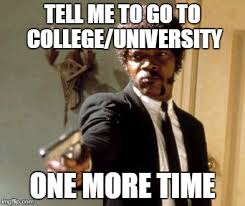 When my teacher or parent tells me about post-secondary education ... via Relatably.com