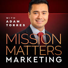 Mission Matters Marketing with Adam Torres