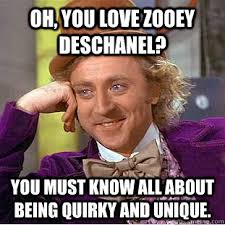Oh, you love Zooey Deschanel? You must know all about being quirky ... via Relatably.com