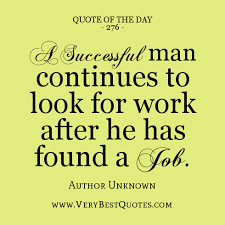 Quote Of The Day: A successful man continues to look for work ... via Relatably.com