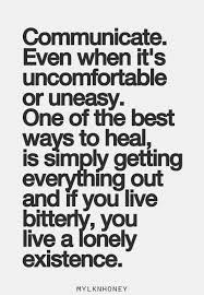 Communicate. Even when it's uncomfortable or uneasy. One of the ...