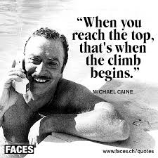 Motivational quote by Michael Caine: When you reach the top ... via Relatably.com