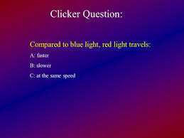 electromagnetic radiation how we get information about the cosmos 9 clicker question compared to blue light red light travels a faster b slower c at the same speed