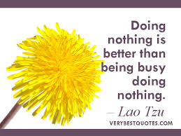 Doing nothing is better than... Lao Tzu picture Quotes of the day ...