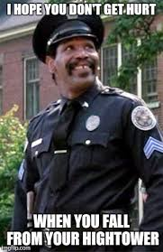 Image tagged in hightower,police academy,arrogant,superior - Imgflip via Relatably.com
