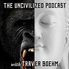 The UNcivilized Podcast with Traver Boehm