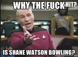 WHY THE FUCK IS SHANE WATSON BOWLING? - Patrick Stewart WTF | Meme ... via Relatably.com