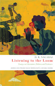 listening to the loom essays on literature politics and violence d r nagaraj