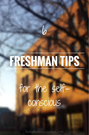 best ideas about college freshman tips college 6 freshman tips for the self conscious