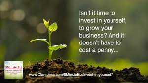 minute biz isn t it time to invest in yourself to grow your biz biz isn t it time to invest in yourself to grow your biz and it doesn t have to cost a penny clare josa the inside work alchemist for entrepreneurs